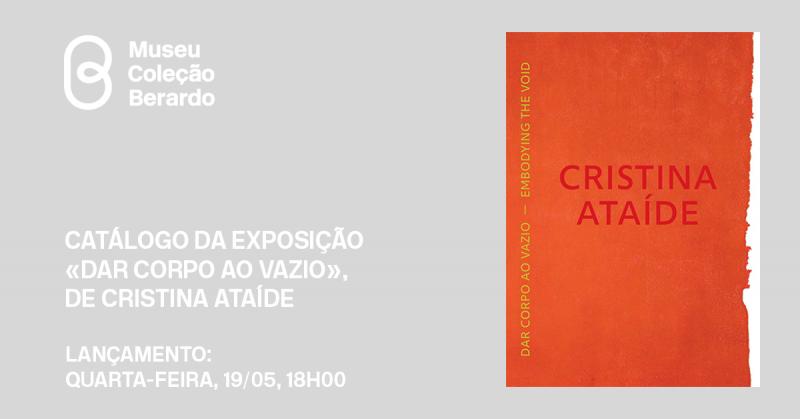 «Dar corpo ao vazio»: Lançamento do catálogo da exposição de Cristina Ataíde   Quarta-feira, 19/05, 18h00