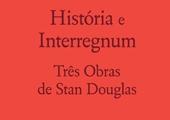 Historia e Interregnum. Tres Obras de Stan Douglas