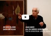 mcb_online «As escolhas dos críticos» Joan Miró por Rui Mário Gonçalves Veja ou reveja aqui esta visita orientada
