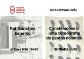 Convite | Dupla inauguração: Rui Sanches & Constelações II