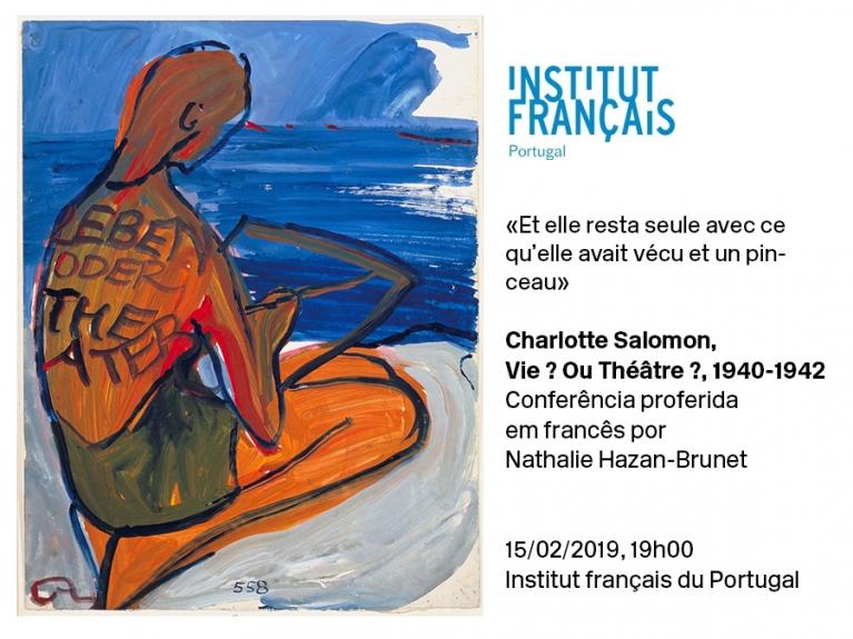 Charlotte Salomon, Vie ? Ou Théâtre ?, 1940-1942 Conferência proferida em francês por Nathalie Hazan-Brunet. Institut français du Portugal